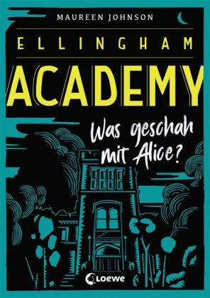 Maureen Johnson: Ellingham Academy – Was geschah mit Alice?